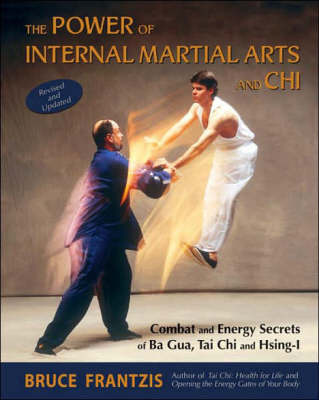 The Power of Internal Martial Arts and Chi: Combat and Energy Secrets of Ba Gua, Tai Chi and Hsing-i (Paperback)