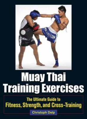 Muay Thai Training Exercises: The Ultimate Guide to Fitness, Strength, and Fight Preparation (Paperback)