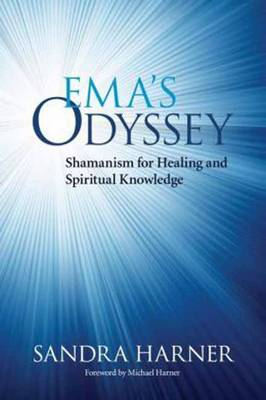 Ema's Odyssey: Shamanism for Healing and Spiritual Knowledge (Paperback)