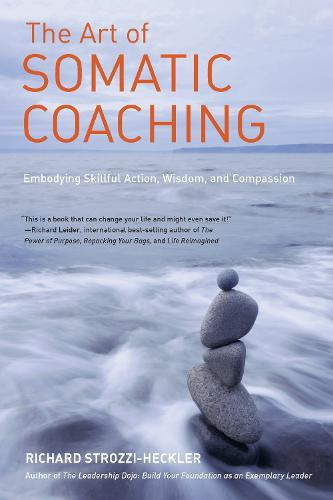 The Art of Somatic Coaching: Embodying Skillful Action, Wisdom, and Compassion (Paperback)