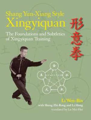 Shang Yun-Xiang Style Xingyiquan: The Foundations and Subtleties of Xingyiquan Training (Paperback)