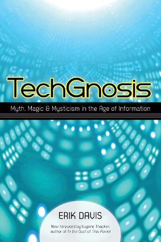 Techgnosis: Myth, Magic, and Mysticism in the Age of Information (Paperback)