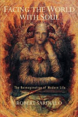 Facing the World With Soul: The Reimagination of Modern Life (Paperback)