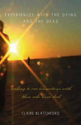 Experiences with the Dying and the Dead: Waking to Our Connections with Those Who Have Died (Paperback)