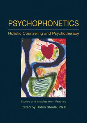Psychophonetics: Holistic Counseling and Psychotherapy: Stories and Insights from Practice (Paperback)
