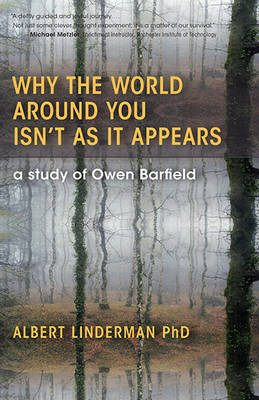 Why the World Around You Isn't As It Appears: A Study of Owen Barfield (Paperback)
