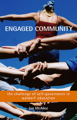 Engaged Community: The Challenge of Self-governance in Waldorf Schools (Paperback)