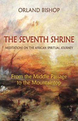 The Seventh Shrine: Meditations on the African Spiritual Journey: From the Middle Passage to the Mountaintop (Paperback)