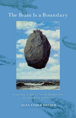 The Brain is a Boundary: A Journey in Poems to the Boundaries of Lewy Body Dementia (Paperback)