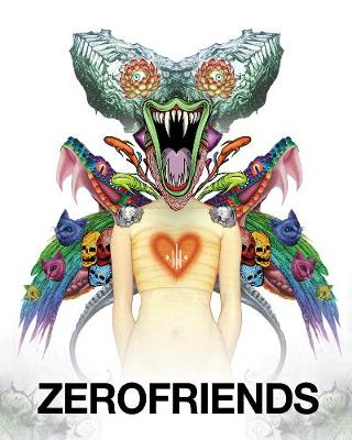 Zerofriends: A Collection of Art and Madness (Hardback)