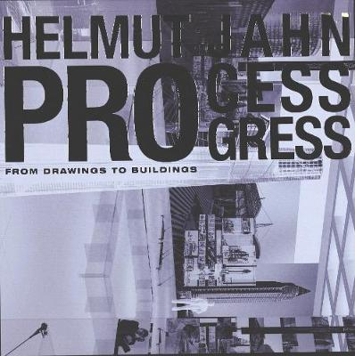 Helmut Jahn Process Progress: From the Drawing to the Building (Hardback)