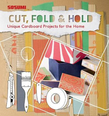 Cut, Fold And Hold: Cardboard Craft for the Home (Hardback)