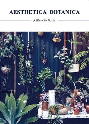 Aesthetica Botanica: A Life with Plants (Hardback)