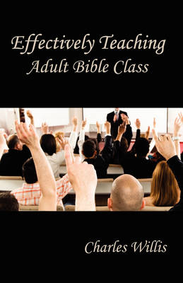 Effectively Teaching Adult Bible Class (Paperback)