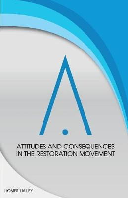 Attitudes and Consequences in the Restoration Movement (Paperback)
