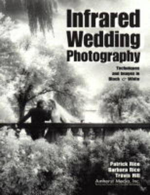 Infrared Wedding Photography: Techniques and Images in Black & White (Paperback)