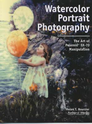 Watercolour Portrait Photography: The Art of Polaroid SX-70 Manipulation (Paperback)