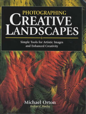 Photographing Creative Landscapes: Simple Tools for Artistic Images and Enhanced Creativity (Paperback)