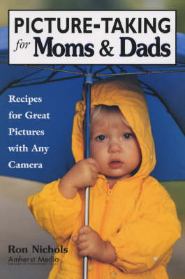 Picture-taking For Moms & Dads: Recipes for Great Pictures with Any Camera (Paperback)