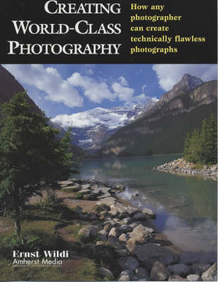 Creating World-class Photography: How Any Photographer Can Create Technically Flawless Photos (Paperback)