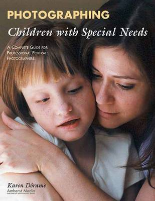 Photographing Children With Special Needs: A Complete Guide for Professional Portrait Photographers (Paperback)