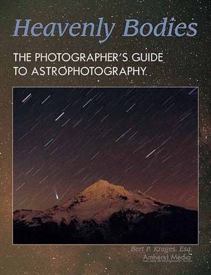 Heavenly Bodies: The Photographer's Guide to Astrophotography (Paperback)