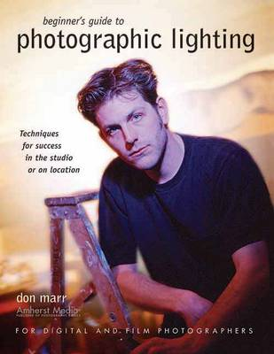 Beginner's Guide To Photographic Lighting: Techniques for Success in the Studio or on Location (Paperback)