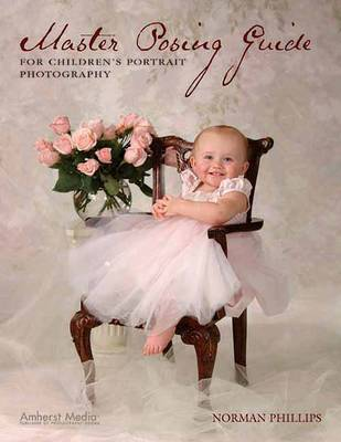 Master Posing Guide For For Children's Portrait Photography (Paperback)