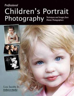 Professional Children's Portrait Photography: Techniques and Images from Master Photographers (Paperback)