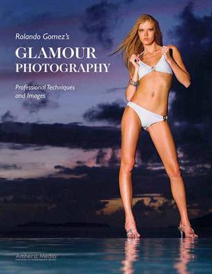 Rolando Gomez's Glamour Photography: Professional Techniques and Images (Paperback)