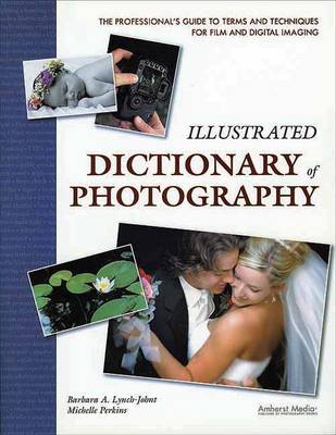 Illustrated Dictionary Of Photography: The Professional's Guide to Terms and Techniques (Paperback)