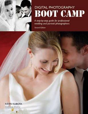 Digital Photography Boot Camp: Step-By-Step guide for Professional Wedding & Portrait Photographers, A (Paperback)
