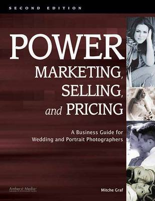 Power Marketing, Selling & Pricing: A Business Guide for Wedding & Portrait Photographers (Paperback)