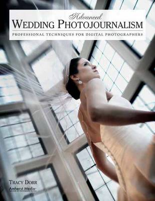 Advanced Wedding Photojournalism: Techniques for Professional Digital Photographers (Paperback)