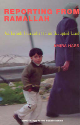 Reporting from Ramallah: An Israeli Journalist in an Occupied Land - Semiotext(e) / Active Agents (Paperback)
