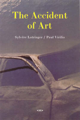 The Accident of Art - Semiotext(e) / Foreign Agents (Paperback)