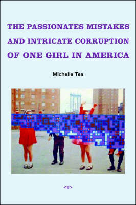 The Passionate Mistakes and Intricate Corruption of One Girl in America - Semiotext(e) / Native Agents (Paperback)