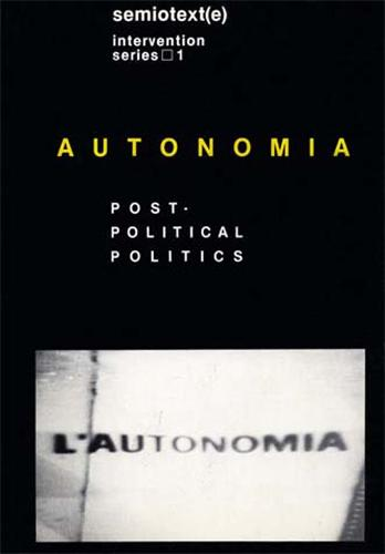 Autonomia: Post-Political Politics - Semiotext(e) Journal (Hardback)