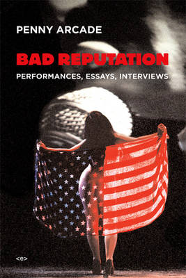 Bad Reputation: Performances, Essays, Interviews - Semiotext(e) / Native Agents (Hardback)