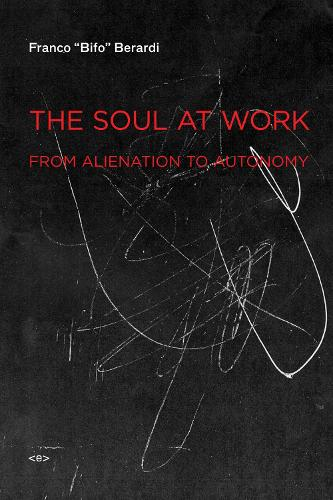 The Soul at Work: From Alienation to Autonomy - Semiotext(e) / Foreign Agents (Paperback)