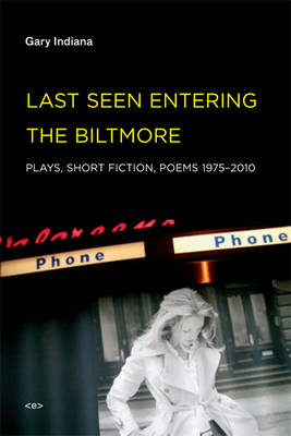 Last Seen Entering the Biltmore: Plays, Short Fiction, Poems 1975-2010 - Semiotext(e) / Native Agents (Paperback)