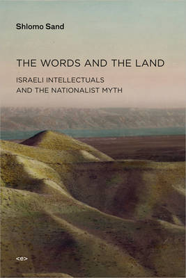 The Words and the Land: Israeli Intellectuals and the Nationalist Myth - Semiotext(e) / Active Agents (Paperback)