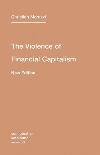 The Violence of Financial Capitalism: Volume 2 - Semiotext(e) / Intervention Series (Paperback)