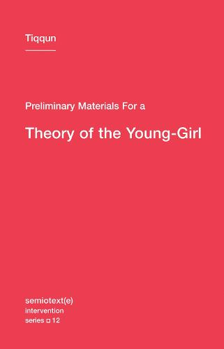 Preliminary Materials for a Theory of the Young-Girl: Volume 12 - Semiotext(e) / Intervention Series (Paperback)