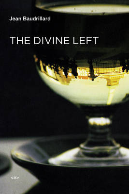 The Divine Left: A Chronicle of the Years 1977-1984 - Semiotext(e) / Foreign Agents (Paperback)