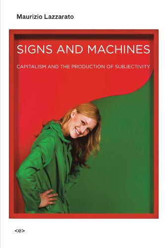 Signs and Machines: Capitalism and the Production of Subjectivity - Semiotext(e) / Foreign Agents (Paperback)