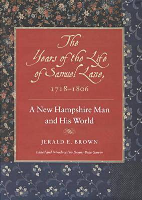 The Years of the Life of Samuel Lane, 1718-1806: A New Hampshire Man and His World (Hardback)