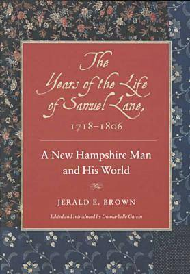 The Years of the Life of Samuel Lane, 1718-1806: A New Hampshire Man and His World (Paperback)