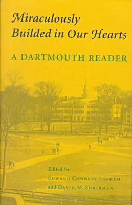 Miraculously Builded in Our Hearts: A Dartmouth Reader (Hardback)