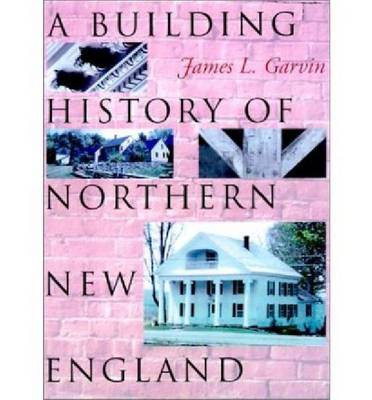 A Building History of Northern New England (Hardback)